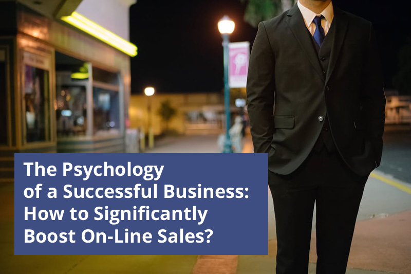 The Psychology of a Successful Business: How to Significantly Boost Online Sales?