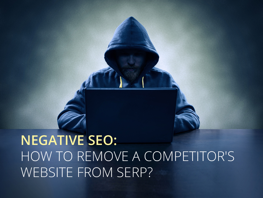 Negative SEO: How to Remove a Competitor's Website from SERP?