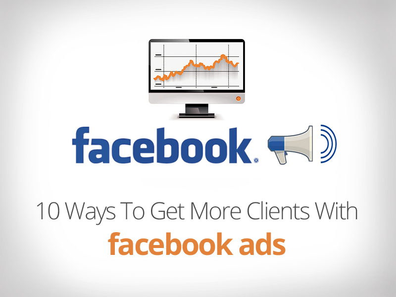 10 Ways To Get More Clients With Facebook Ads