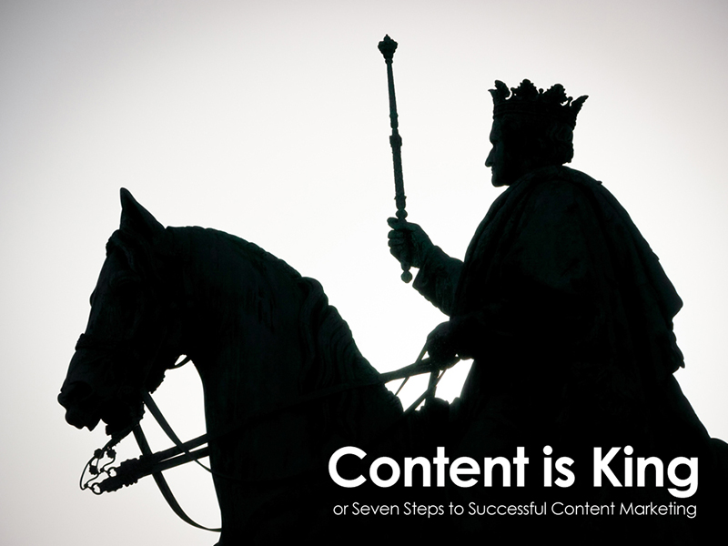 Content is Kingor Seven Steps to Successful Content Marketing