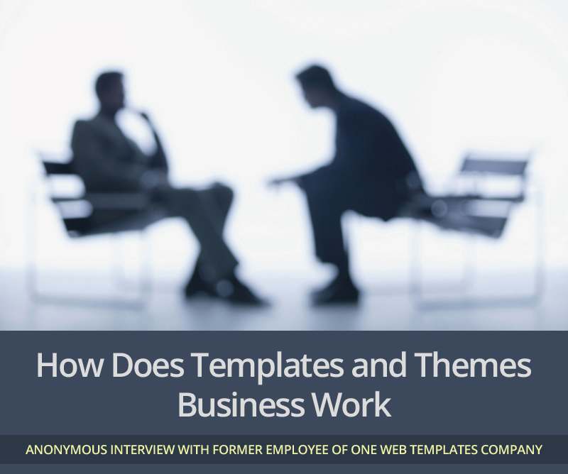 How does Templates and Themes Business Work – Anonymous Interview With Former Employee Of One Web Templates Company