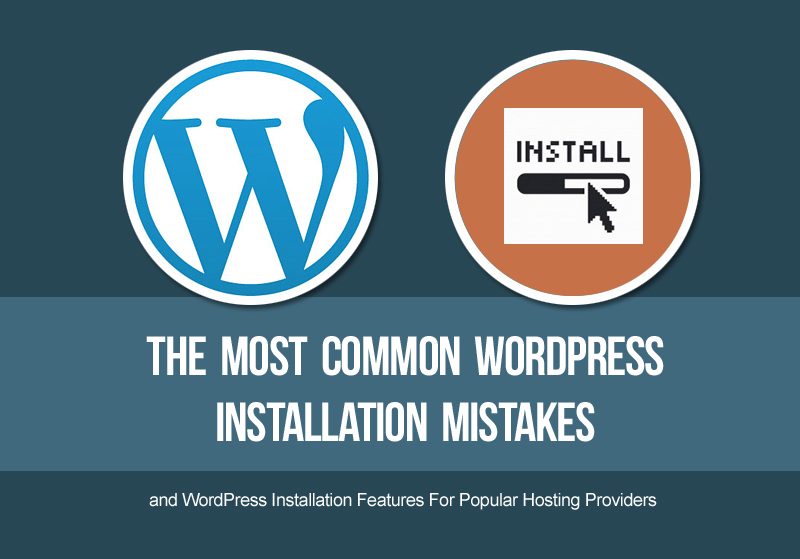 The Most Common WordPress Installation Mistakes and WordPress Installation Features For Popular Hosting Providers